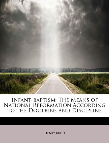 Infant-baptism: The Means of National Reformation According to the Doctrine and Discipline