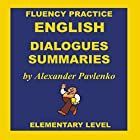 English, Dialogues and Summaries, Elementary Level Hörbuch von Alexander Pavlenko Gesprochen von: Andrew Johnson, Melanie Binks
