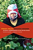 Search : Fresh Fruit, Broken Bodies: Migrant Farmworkers in the United States (California Series in Public Anthropology)