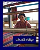 img - for The Silk Village: A book about the silk weavers in Ban Puai, Thailand by Charles Cameron Brands (2013-06-16) book / textbook / text book