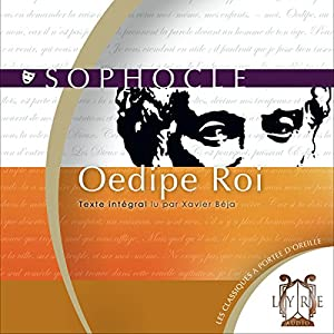 Œdipe Roi | Livre audio Auteur(s) :  Sophocle Narrateur(s) : Xavier Béja