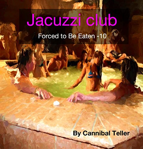 jacuzzi-club-a-horror-cannibal-fiction-forced-to-be-eaten-series-10-english-edition