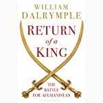 Return of a King: The Battle for Afghanistan, 1839-42 | William Dalrymple