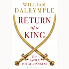 Return of a King: The Battle for Afghanistan, 1839-42 (       UNABRIDGED) by William Dalrymple Narrated by Neil Shah
