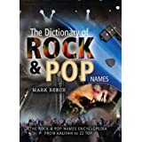 The Dictionary of Rock and Pop Names: The Rock & Pop Names Encyclopedia From Aaliyah to ZZ Topby Mark Beech