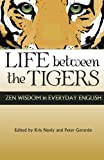 img - for LIFE between the TIGERS: Zen Wisdom in Everyday English book / textbook / text book