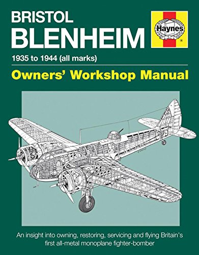 Bristol Blenheim Owners' Workshop Manual - 1935 to 1944 (all marks): An insight into owning, restoring, servicing and fl