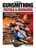 Gunsmithing: Pistols & Revolvers, 3rd Edition
