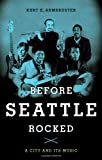 Image of Before Seattle Rocked: A City and Its Music