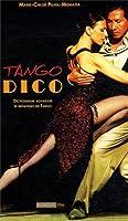 Tango dico. Dictionnaire et initiatique du tango
