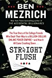 Straight Flush: The True Story of Five College Kids Who Dealt Their Way to a Billion-Dollar Empire-and How It All Came Crashing Down . . .