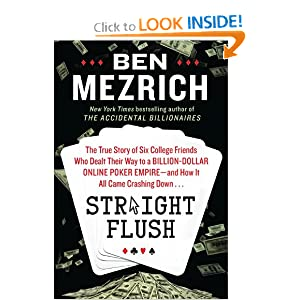 Straight Flush: The True Story of Six College Friends Who Dealt Their Way to a Billion-Dollar Online Poker... by Ben Mezrich