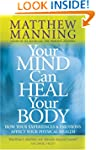 Your Mind Can Heal Your Body: How you...