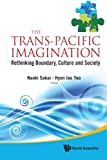 img - for The Trans-Pacific Imagination, The: Rethinking Boundary, Culture And Society book / textbook / text book