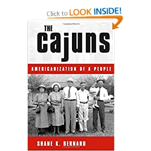 The Cajuns: Americanization of a People by Shane K. Bernard
