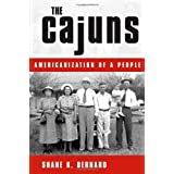 The Cajuns: Americanization of a People ~ Shane K. Bernard