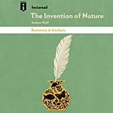 Summary & Analysis of The Invention of Nature: Alexander von Humboldt's New World by Andrea Wulf Audiobook by  Instaread Narrated by Michael Pauley