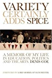 Denis Coe Variety Certainly Adds Spice: A Memoir of My Life in Education, Politics and the Arts