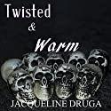 Twisted and Warm: A Short Story Collection Audiobook by Jacqueline Druga Narrated by Gene Blake