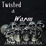 Twisted and Warm: A Short Story Collection | Jacqueline Druga