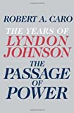 img - for The Passage of Power: The Years of Lyndon Johnson 1st (first) Edition by Caro, Robert A. published by Knopf (2012) book / textbook / text book