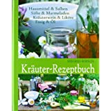 Kruter-Rezeptbuch: Hausmittel & Salben, Sfte & Marmeladen, Kruterwein & Likre, Essig & lvon &#34;Siegrid Hirsch&#34;