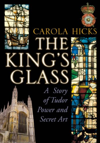 The King's Glass: A Story of Tudor Power and Secret Art