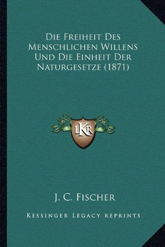 Die Freiheit Des Menschlichen Willens Und Die Einheit Der Naturgesetze (1871)