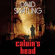 Calvin's Head (       UNABRIDGED) by David Swatling Narrated by Caleb Dickinson