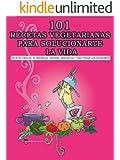 101 RECETAS VEGETARIANAS PARA SOLUCIONARTE LA VIDA