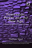 Possession, Power and the New Age (Theology and Religion in Interdisciplinary Perspective) (075463339X) by Matthew Wood