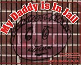 My Daddy Is in Jail: Story, Discussion Guide, and Small Group Activities for Grades K-5