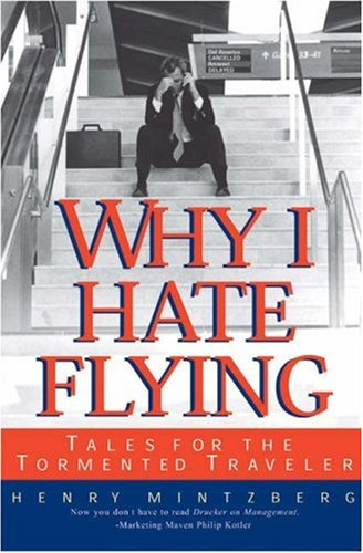 Why I Hate Flying: Tales for the Tormented Traveler, Henry Mintzberg