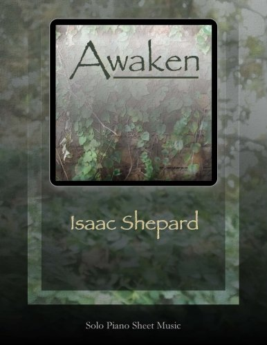 Awaken - Solo Piano Sheet Music, by Isaac Shepard