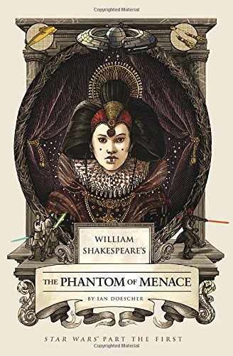 William Shakespeare's The Phantom of Menace: Star Wars Part the First (William Shakespeare's Star Wars)