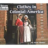 Clothes In Colonial America (Welcome Books: Colonial America (Paperback))