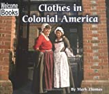 Clothes In Colonial America (Welcome Books: Colonial America)