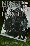 Never to Forget: The Jews of the Holocaust (0064461181) by Meltzer, Milton