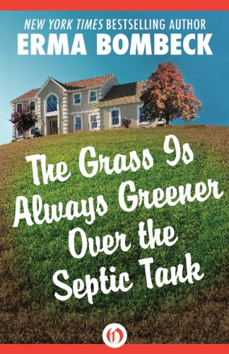 Save 70% and delight as Erma Bombeck takes on the unforgiving frontier of American suburbia!  The Grass Is Always Greener Over the Septic Tank