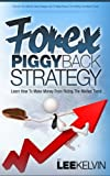 Forex Piggyback Strategy - Learn How To Piggyback on the Market Trend To Make 50 pips Per Trade Consistently (Effective Gu...
