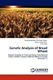 img - for Genetic Analysis of Bread Wheat: Genetic Analysis of Yield and Some Yield Related Traits in Diallel Crosses of Bread Wheat (Triticum aestivum. L) book / textbook / text book