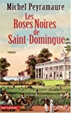 Les roses noires de Saint-Domingue : roman