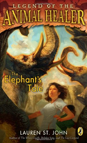 The Elephant's Tale (Legend of the Animal Healer), Lauren St. John