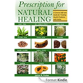 Prescription for Natural Healing: A Concise Self-care Guide for Treating Health Problems with Herbs (English Edition)