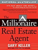 The Millionaire Real Estate Agent: It&#39;s Not About the Money...It&#39;s About Being the Best You Can Be!