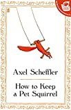 How to Keep a Pet Squirrel (0571255981) by Scheffler
