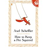 How to Keep a Pet Squirrel ~ Axel Scheffler