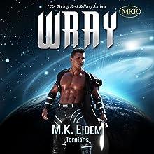 Wray: Tornians, Book 2 (       UNABRIDGED) by M.K. Eidem Narrated by Bennett Cousins, Commodore James, Laura Jennings, Robert Coltrane, Matt Weight, Rachel Bieber