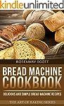 Bread Machine Cookbook: Delicious and...
