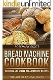 Bread Machine Cookbook: Delicious and Simple Bread Machine Recipes (The Art of Baking Book 3) (English Edition)